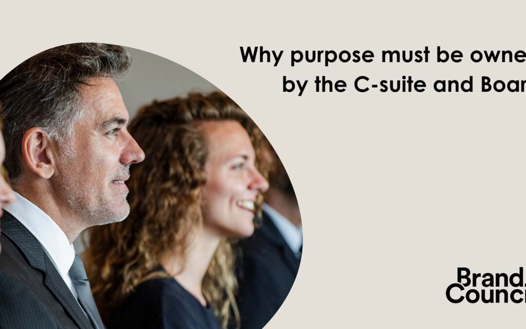 Why purpose must be owned by the C-suite and Board